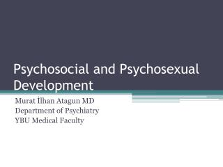 Psychosocial and Psychosexual Development