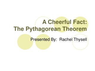 A Cheerful Fact: The Pythagorean Theorem