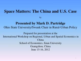 Space Matters: The China and U.S. Case by Presented by Mark D. Partridge