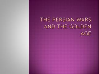 The Persian Wars and the Golden Age
