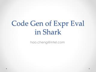 Code Gen of  Expr Eval  in Shark