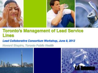 Toronto ' s Management of Lead Service Lines Lead Colloborative Consortium Workshop, June 8, 2012