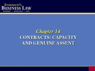 Chapter 14 CONTRACTS: CAPACITY  AND GENUINE ASSENT