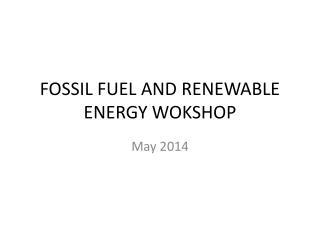 FOSSIL FUEL AND RENEWABLE ENERGY WOKSHOP