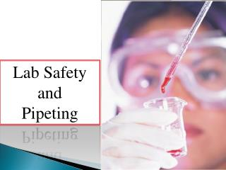 Lab Safety and  Pipeting