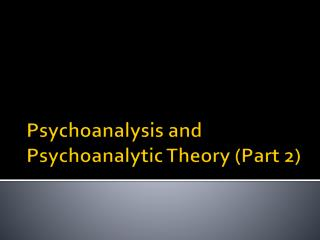 Psychoanalysis and Psychoanalytic Theory (Part  2)