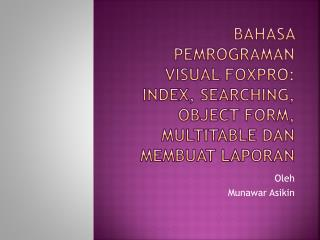 BAHASA PEMROGRAMAN VISUAL FOXPRO:  INDEX, SEARCHING, OBJECT FORM, MULTITABLE DAN MEMBUAT LAPORAN