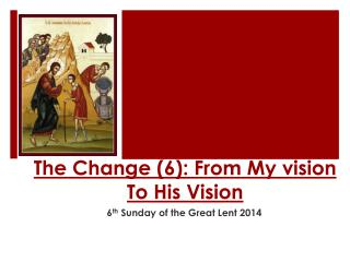 The Change (6): From  My vision  To His Vision