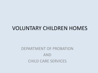 VOLUNTARY CHILDREN HOMES