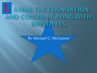 aying the  Foundation  and  Communicating  with  Employees