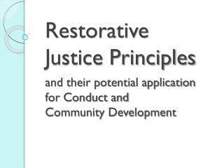 Restorative Justice Principles  and their potential application for Conduct and
