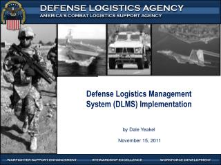 Defense Logistics Management  System (DLMS)  Implementation b y Dale Yeakel  November 15,  2011