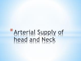 Arterial Supply of head and Neck