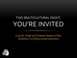 THIS MULTICULTURAL NIGHT, YOU'RE INVITED
