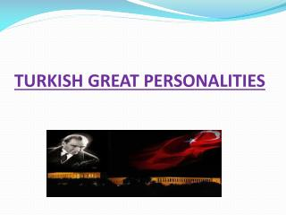 TURKISH GREAT PERSONALITIES