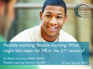 Flexible working, flexible learning: What might this mean for HE in the 21 st  century?
