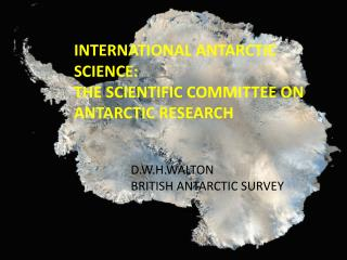 INTERNATIONAL ANTARCTIC SCIENCE: THE SCIENTIFIC COMMITTEE ON ANTARCTIC RESEARCH