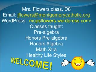 Mrs. Flowers class, D8 Email:  jflowers@montgomerycatholic.org
