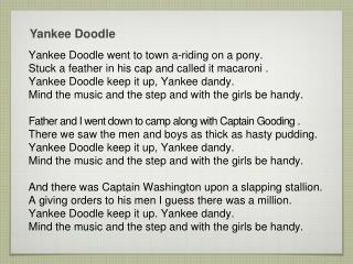 Yankee Doodle went to town  a-riding  on a  pony.