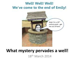 What mystery pervades a well!