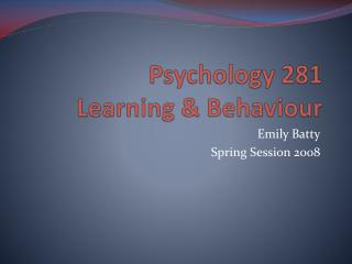Psychology 281 Learning & Behaviour