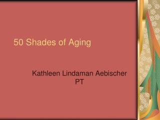 50 Shades of Aging