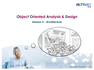 O bject  O riented  A nalysis &  D esign Session 5 - Architecture