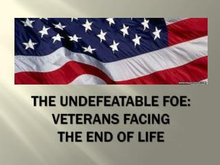 The Undefeatable Foe: Veterans Facing  the End of Life