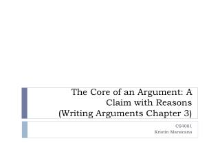 The Core of an Argument: A  Claim with Reasons  (Writing Arguments Chapter 3)