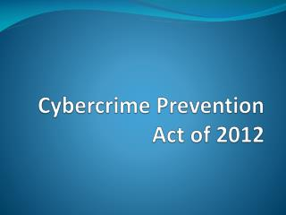 the cybercrime prevention act of 2012 An act defining cybercrime, providing for the prevention, investigation, suppression and the imposition of penalties therefor and for other purposes.