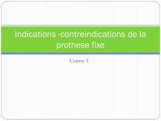 Indications - contreindications  de la  prothese  fixe