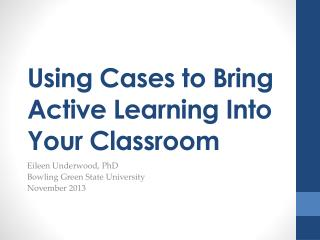 Using Cases to Bring Active Learning Into Your Classroom