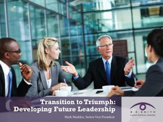 Transition to Triumph: Developing Future Leadership