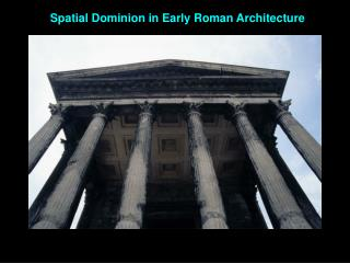 Spatial Dominion in Early Roman Architecture