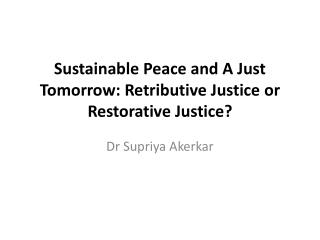 Sustainable Peace and A Just Tomorrow: Retributive Justice or Restorative Justice?