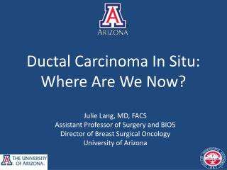 Ductal Carcinoma In Situ: Where Are We Now?