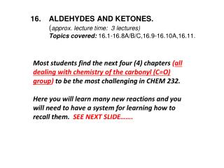 16.	ALDEHYDES AND KETONES.     ( approx. lecture time:  3 lectures)