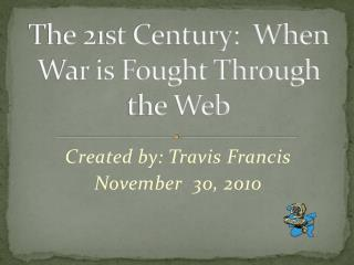 The 21st Century:  When War is Fought Through the Web