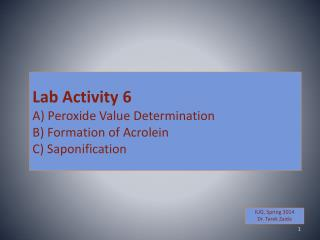 Lab Activity 6 A) Peroxide Value Determination B) Formation of  Acrolein C)  Saponification