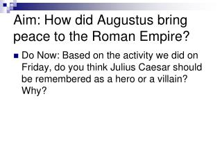Aim: How did Augustus  bring peace to the Roman Empire?