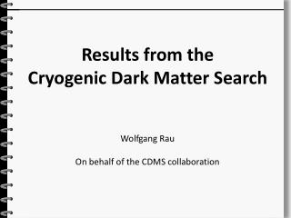 Results from the Cryogenic Dark Matter Search