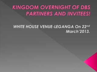 KINGDOM OVERNIGHT OF DBS PARTINERS AND INVITEES!
