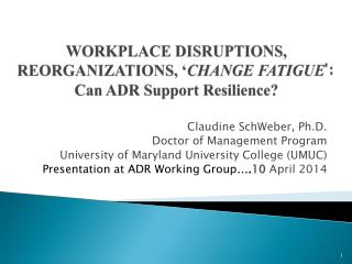 WORKPLACE DISRUPTIONS, REORGANIZATIONS, ' CHANGE FATIGUE ': Can ADR Support Resilience?