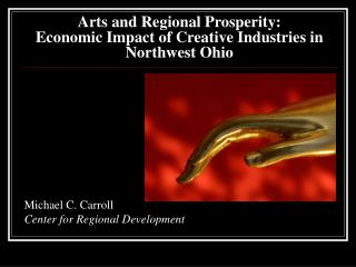 Arts and Regional Prosperity: Economic Impact of Creative Industries in Northwest Ohio