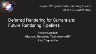 Deferred Rendering f or Current and Future Rendering Pipelines