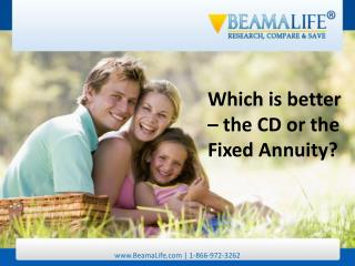 Which is better ??? the CD or the Fixed Annuity