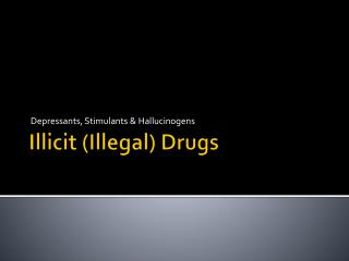 Illicit (Illegal)  Drugs
