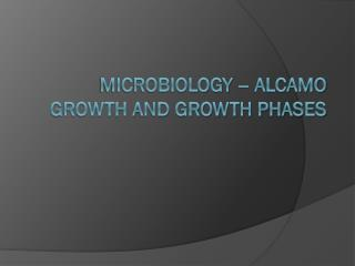 Microbiology – Alcamo Growth and Growth Phases