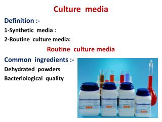 Culture  media Definition :- 1-Synthetic  media : 2-Routine  culture media: Routine  culture media