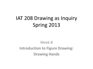IAT 208 Drawing as Inquiry Spring 2013